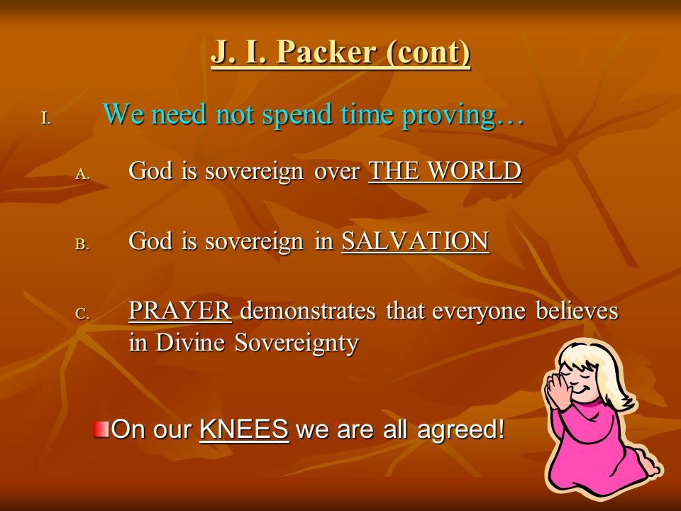 J. I. Packer (cont) I. W e need not spend time proving… A.