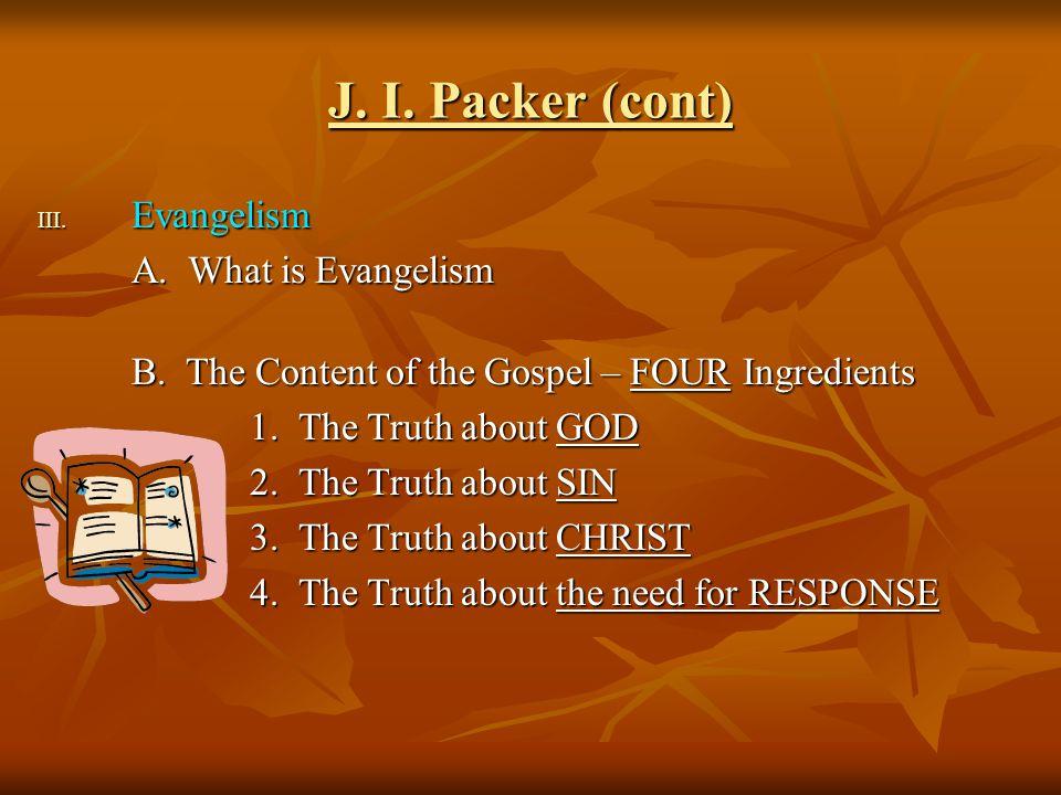 J. I. Packer (cont) III. E vangelism A. What is Evangelism B.