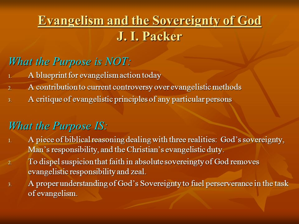 Evangelism and the Sovereignty of God J. I. Packer What the Purpose is NOT: 1.