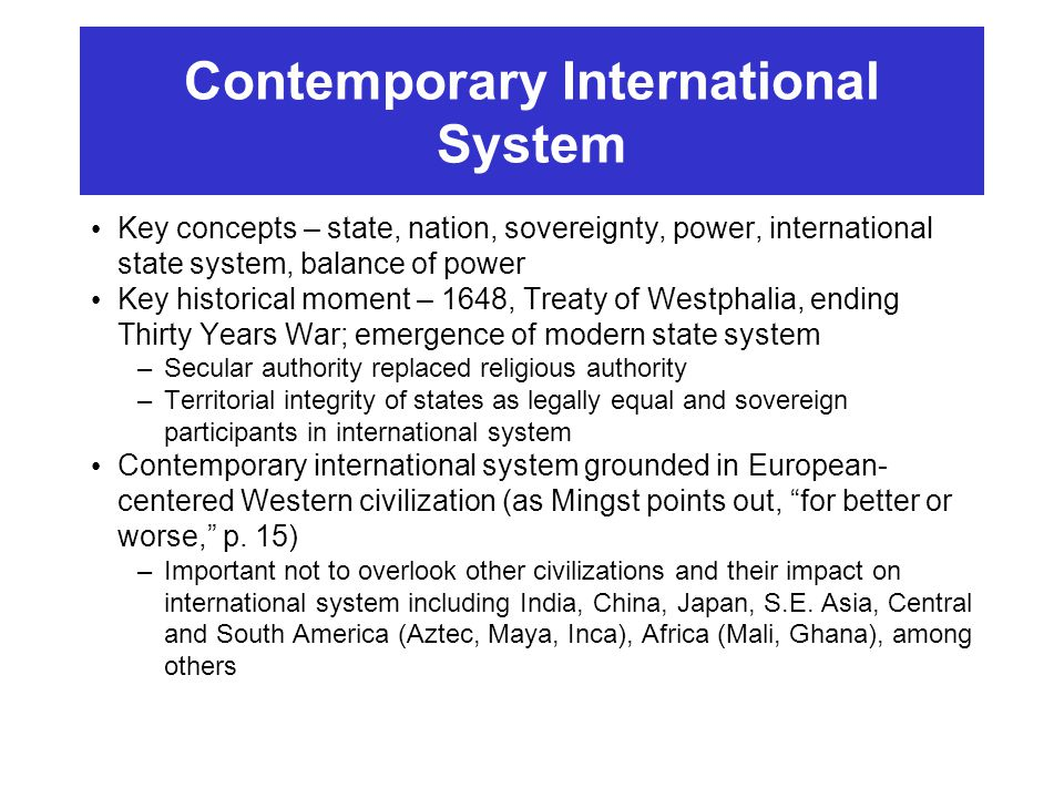 Contemporary International System Key concepts – state, nation, sovereignty, power, international state system, balance of power Key historical moment