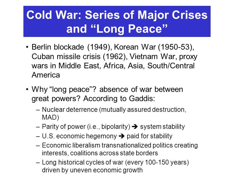 "Cold War: Series of Major Crises and ""Long Peace"" Berlin blockade (1949), Korean War (1950-53), Cuban missile crisis (1962), Vietnam War, proxy wars i"