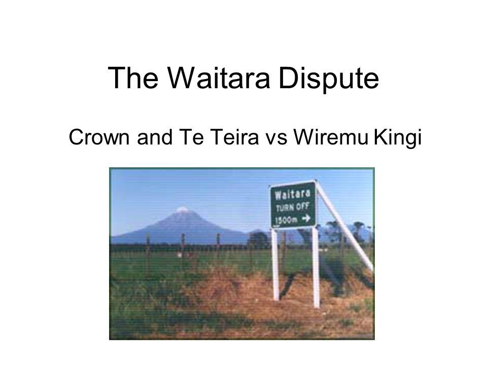 The Waitara Dispute Crown and Te Teira vs Wiremu Kingi