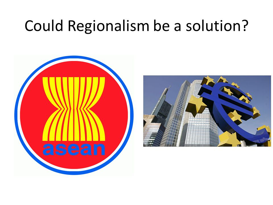 Could Regionalism be a solution