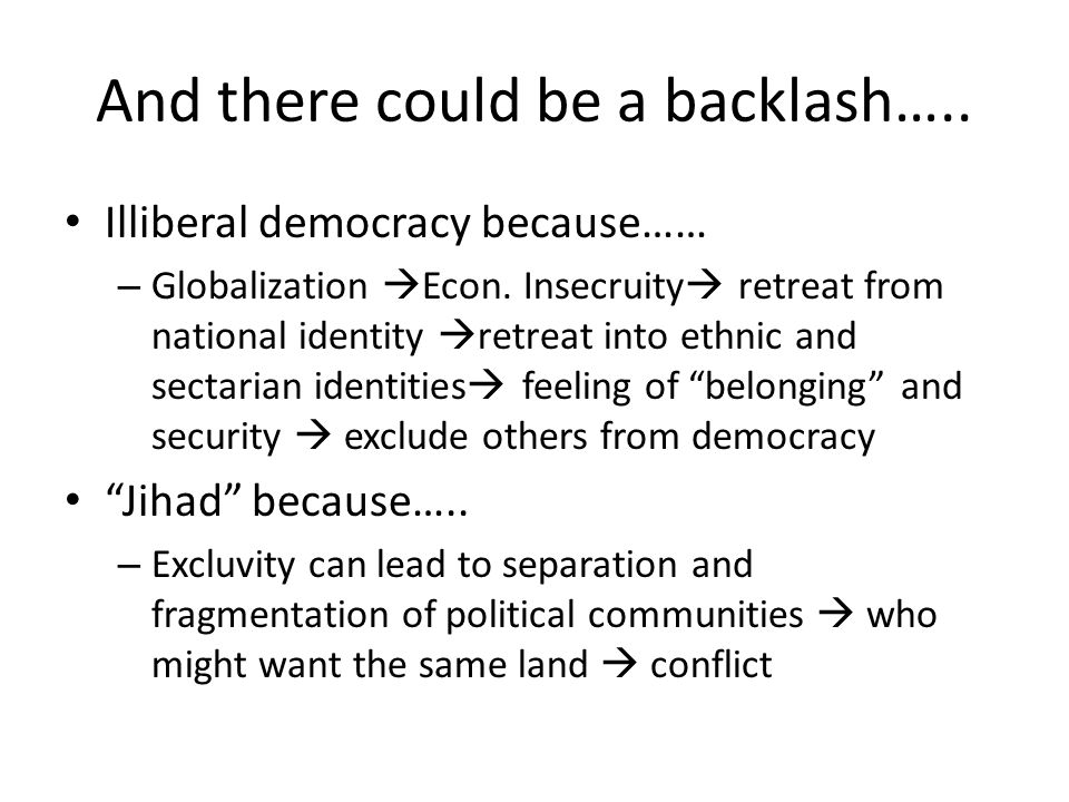 And there could be a backlash….. Illiberal democracy because…… – Globalization  Econ.