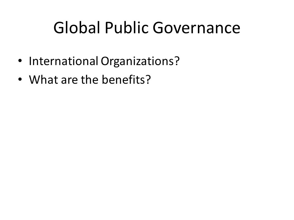 Global Public Governance International Organizations What are the benefits