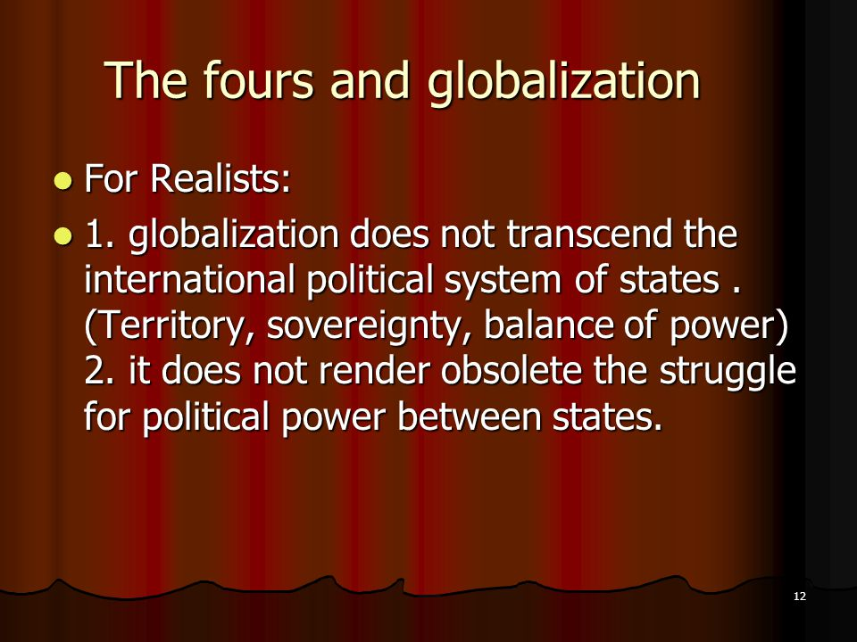 12 The fours and globalization For Realists: For Realists: 1.