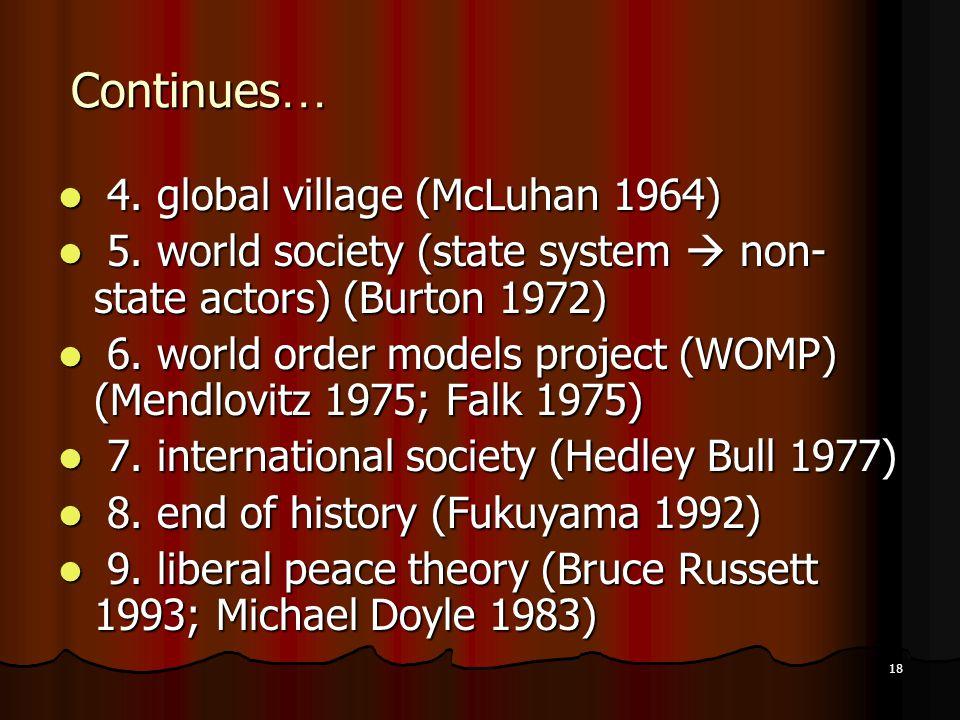 18 Continues … 4.global village (McLuhan 1964) 4.