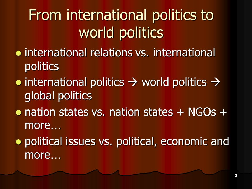 3 From international politics to world politics international relations vs.