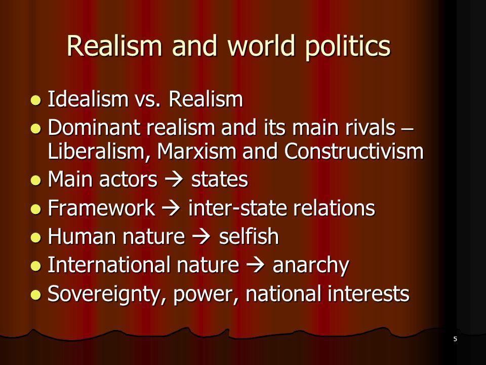 5 Realism and world politics Idealism vs.Realism Idealism vs.