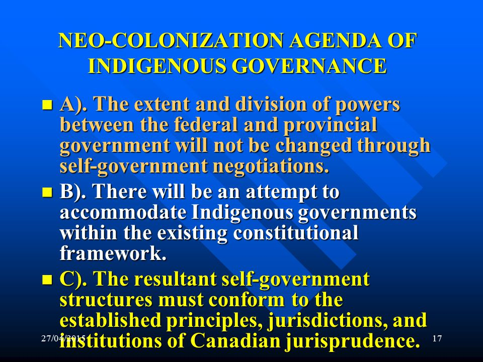27/04/201516 NEO-COLONIZATION AGENDA OF INDIGENOUS GOVERNANCE 2.