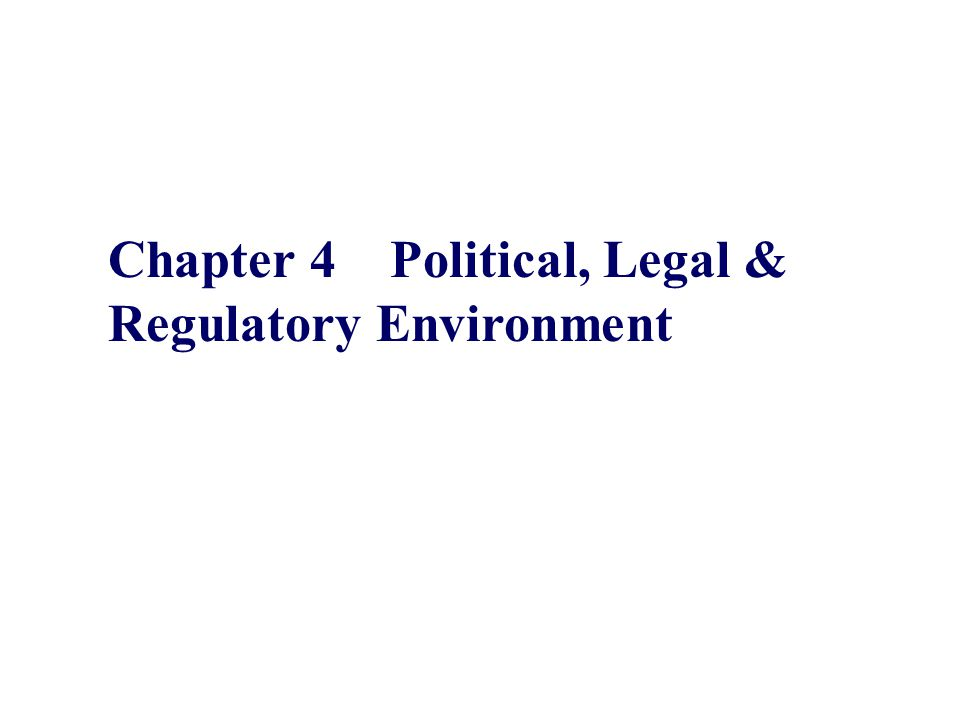 Chapter 4 Political, Legal & Regulatory Environment
