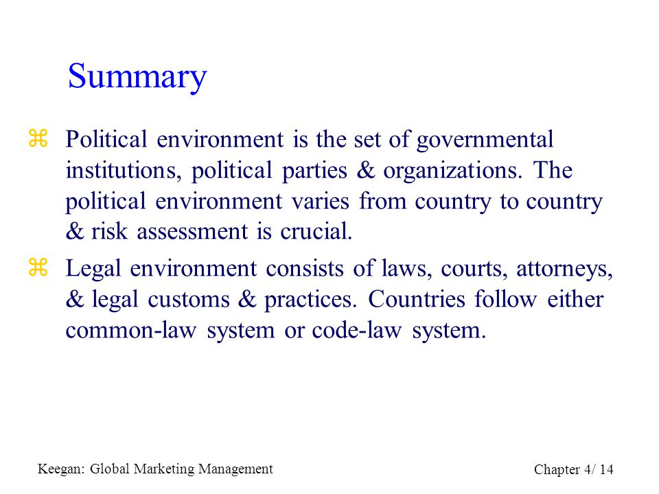 Keegan: Global Marketing Management Chapter 4/ 14 Summary zPolitical environment is the set of governmental institutions, political parties & organiza