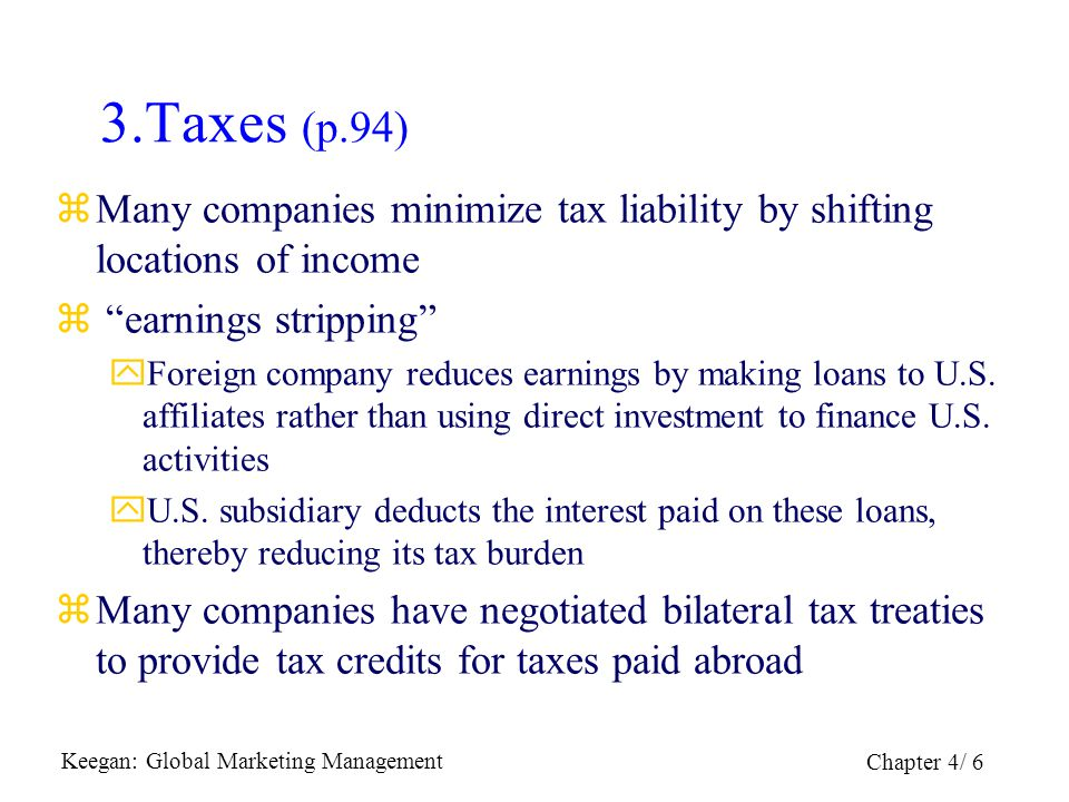 Keegan: Global Marketing Management Chapter 4/ 7 4.Dilution of Equity Control (p.94) zIn lower-income countries, often political pressure for national control of foreign-owned companies zGoal of national governance: protect the right of national sovereignty zIn underdeveloped countries, political pressure often causes companies to take local partners (strategic alliances, joint-ventures)