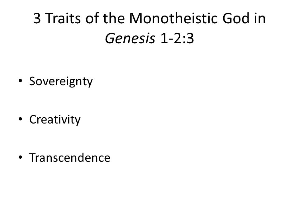 3 Traits of the Monotheistic God in Genesis 1-2:3 Sovereignty Creativity Transcendence