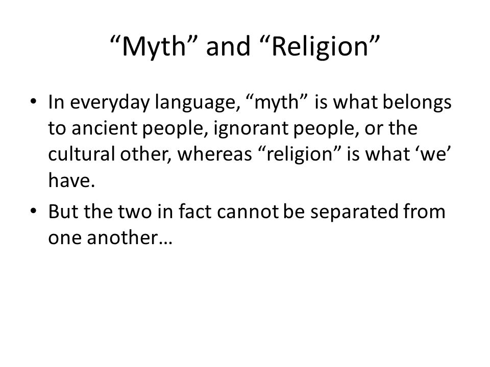 Myth and Religion Myth, from Mythos (Greek) – story, narrative. Religion, from religio, relegare (Latin) – to re-bind. Religion relies on myths (stories, narratives)… And myth aims to bind the community together…