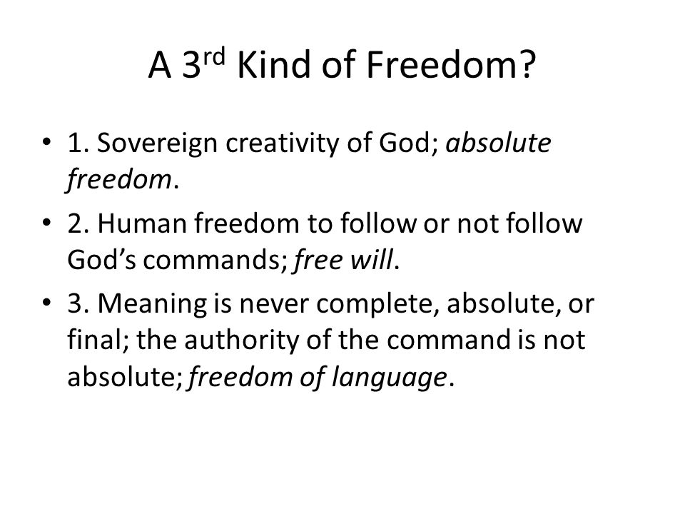 A 3 rd Kind of Freedom. 1. Sovereign creativity of God; absolute freedom.
