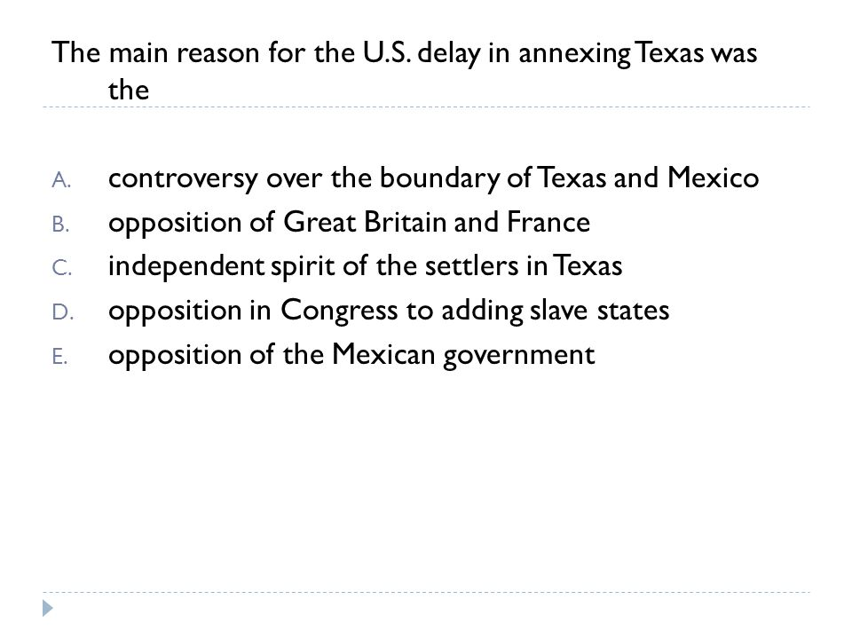 The main reason for the U.S. delay in annexing Texas was the A. controversy over the boundary of Texas and Mexico B. opposition of Great Britain and F