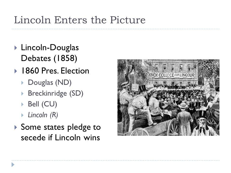 Lincoln Enters the Picture  Lincoln-Douglas Debates (1858)  1860 Pres.