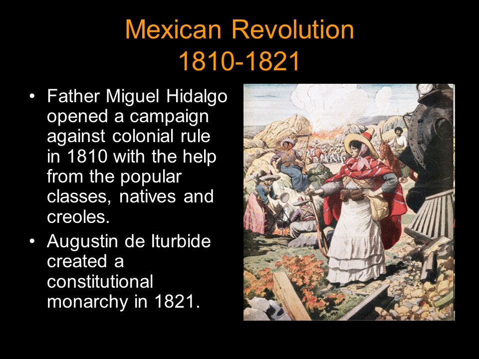 Mexican Revolution 1810-1821 Father Miguel Hidalgo opened a campaign against colonial rule in 1810 with the help from the popular classes, natives and