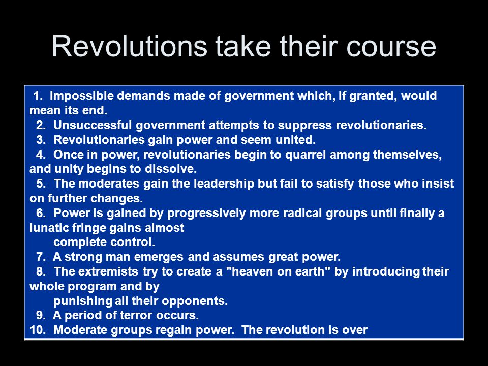 Revolutions take their course 1. Impossible demands made of government which, if granted, would mean its end. 2. Unsuccessful government attempts to s