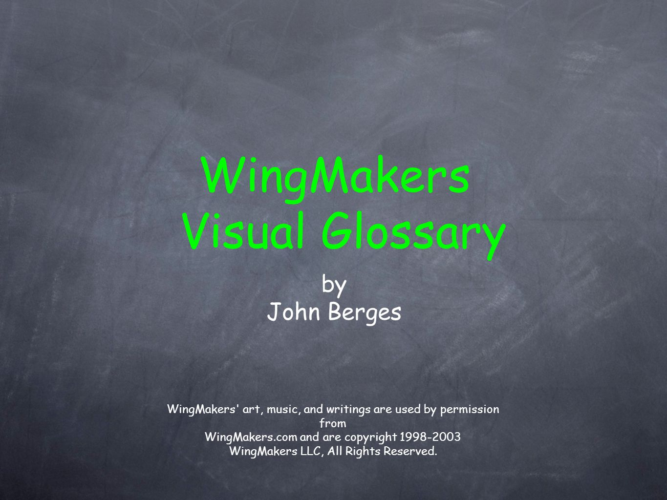 by John Berges WingMakers Visual Glossary WingMakers art, music, and writings are used by permission from WingMakers.com and are copyright 1998-2003 WingMakers LLC, All Rights Reserved.