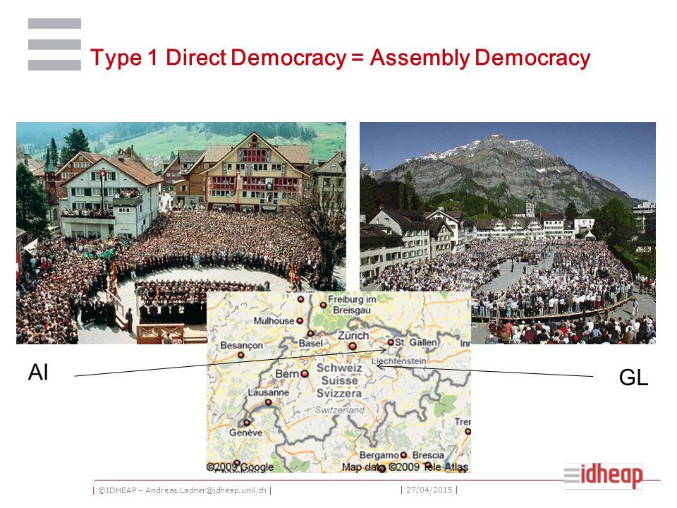 | ©IDHEAP – Andreas.Ladner@idheap.unil.ch | | 27/04/2015 | Type 1 Direct Democracy = Assembly Democracy AI GL