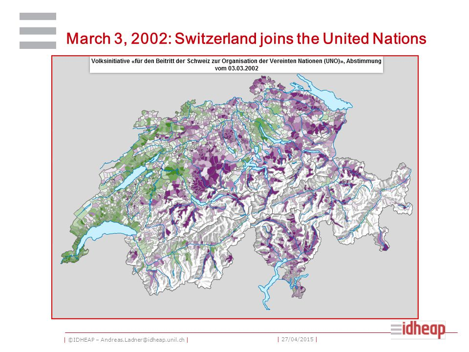 | ©IDHEAP – Andreas.Ladner@idheap.unil.ch | | 27/04/2015 | March 3, 2002: Switzerland joins the United Nations