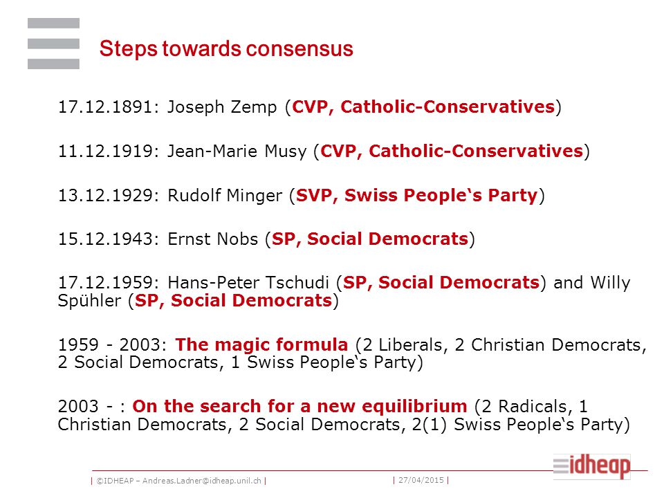 | ©IDHEAP – Andreas.Ladner@idheap.unil.ch | | 27/04/2015 | Steps towards consensus 17.12.1891: Joseph Zemp (CVP, Catholic-Conservatives) 11.12.1919: J
