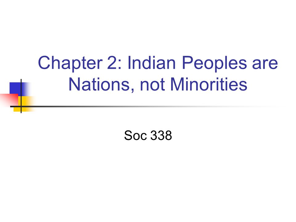 Chapter 2: Indian Peoples are Nations, not Minorities Soc 338