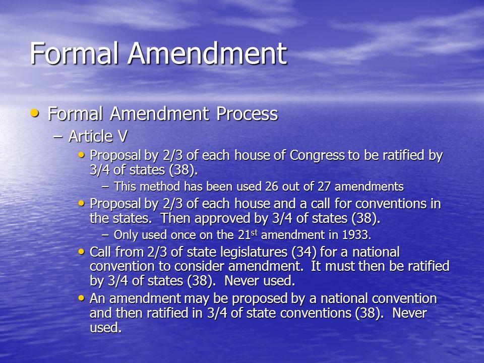 Formal Amendment Formal Amendment Process (cont.) Formal Amendment Process (cont.) –Federalism and Popular Sovereignty Approval process reinforces federalism and indirectly sovereignty.