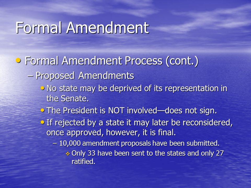 Formal Amendment Formal Amendment Process (cont.) Formal Amendment Process (cont.) –Proposed Amendments No state may be deprived of its representation