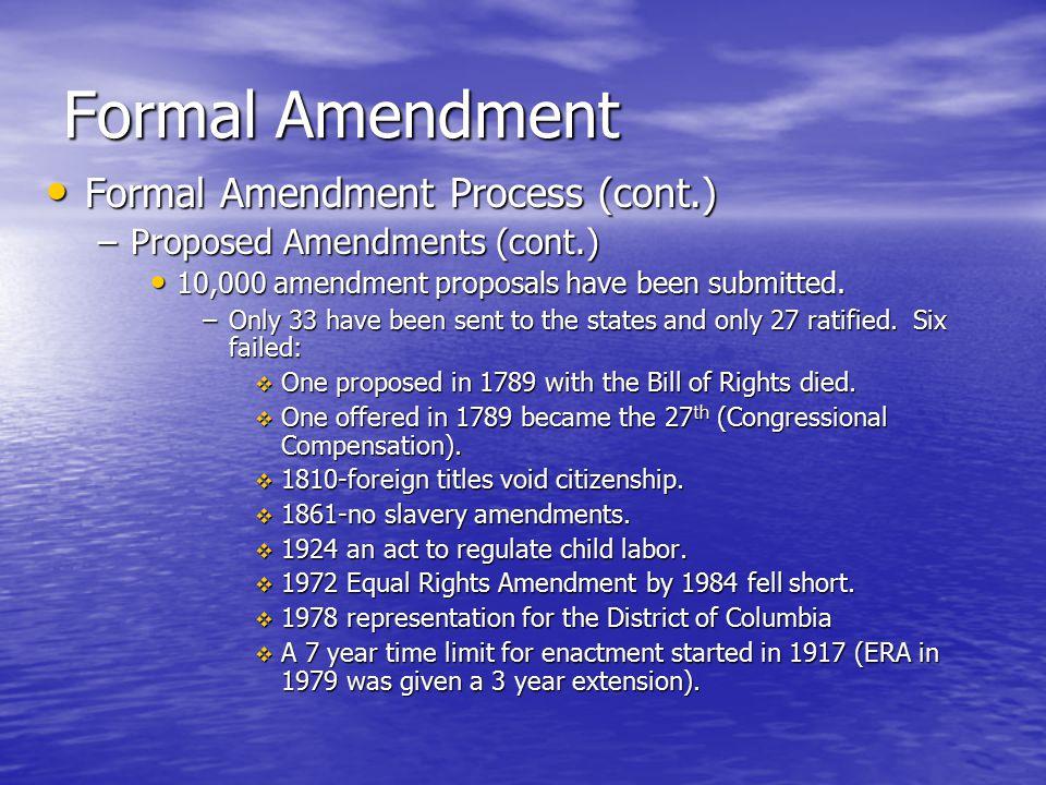 Formal Amendment Formal Amendment Process (cont.) Formal Amendment Process (cont.) –Proposed Amendments (cont.) 10,000 amendment proposals have been s