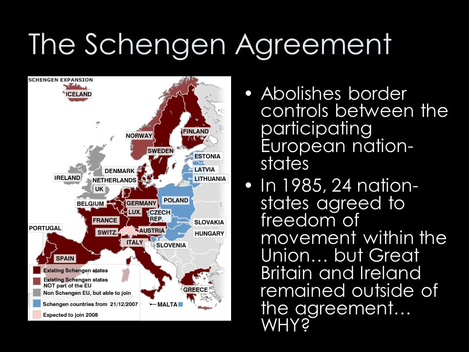 The Schengen Agreement Abolishes border controls between the participating European nation- states In 1985, 24 nation- states agreed to freedom of mov