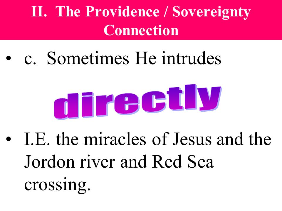 II.The Providence / Sovereignty Connection c. Sometimes He intrudes I.E.