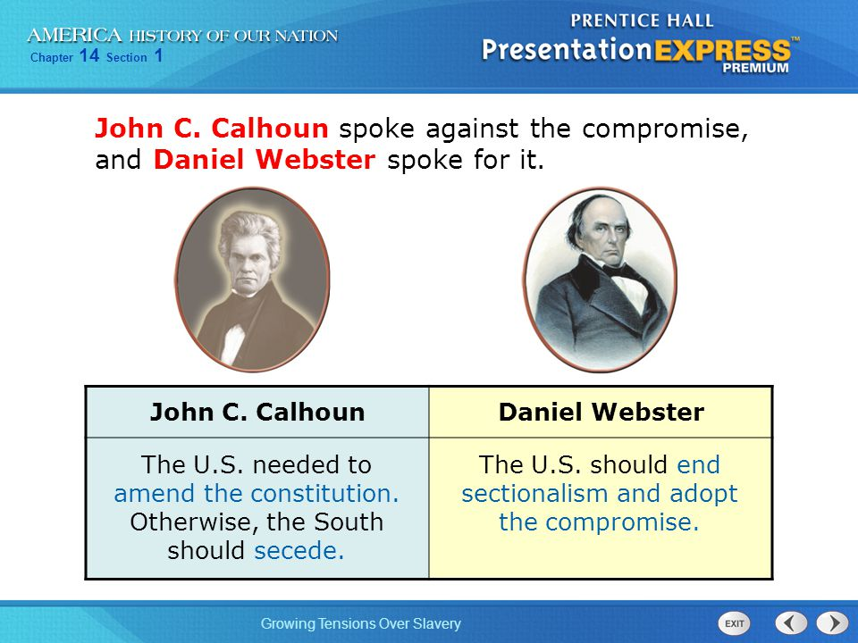 Chapter 14 Section 1 Growing Tensions Over Slavery John C. CalhounDaniel Webster The U.S. needed to amend the constitution. Otherwise, the South shoul