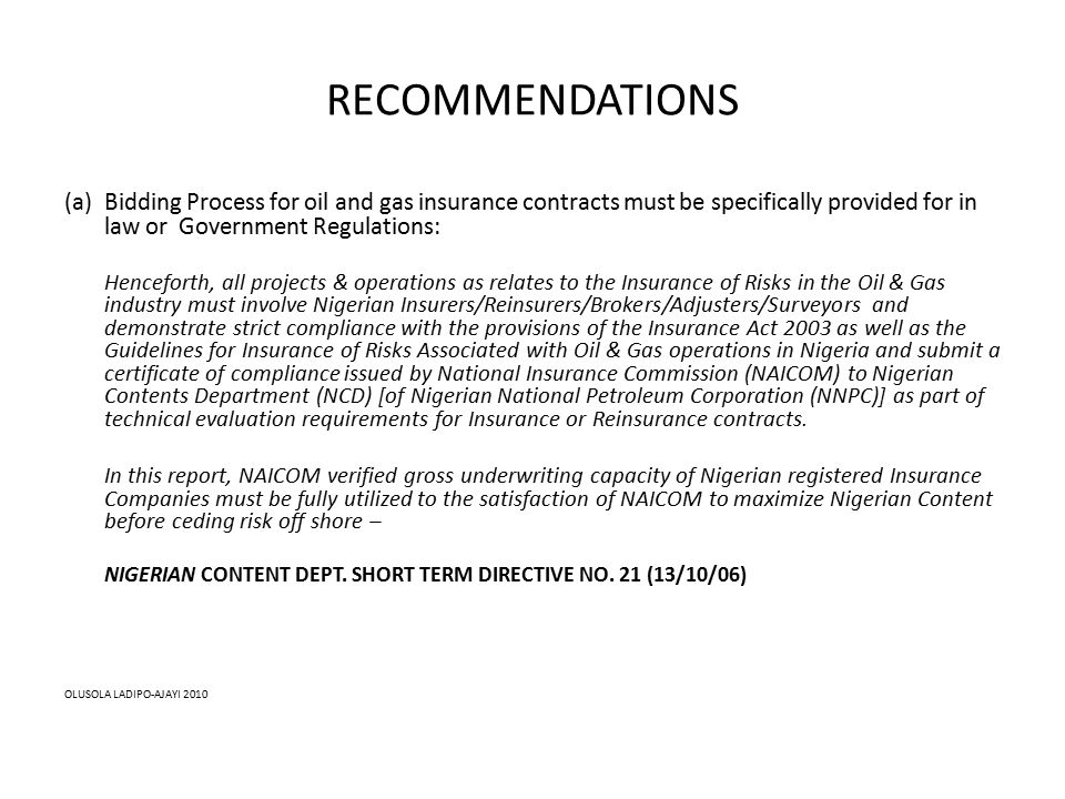 RECOMMENDATIONS (a)Bidding Process for oil and gas insurance contracts must be specifically provided for in law or Government Regulations: Henceforth,