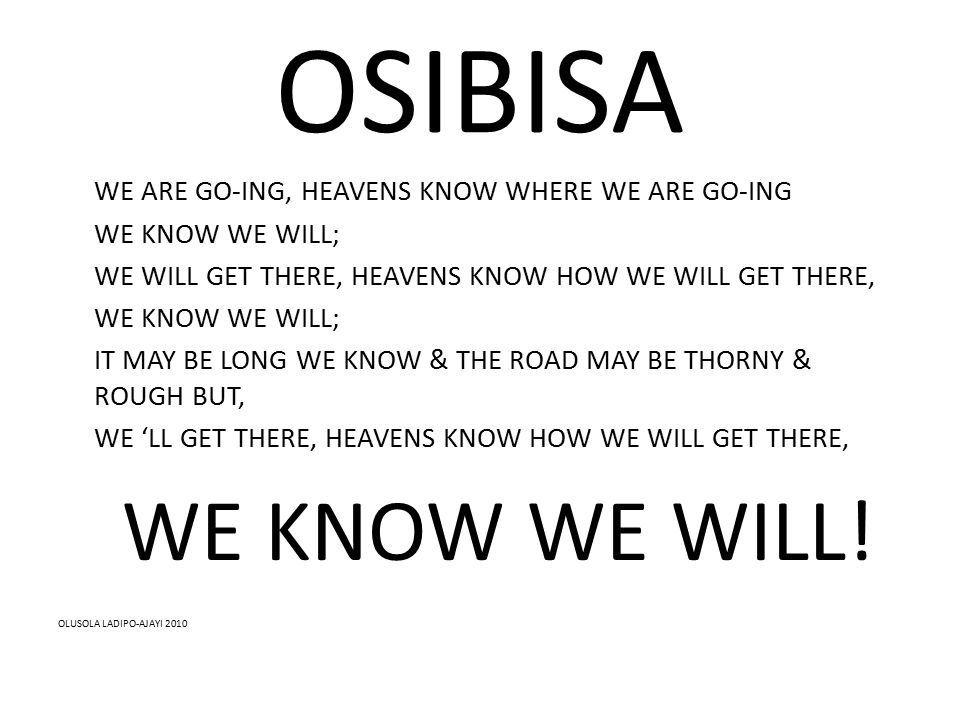 OSIBISA WE ARE GO-ING, HEAVENS KNOW WHERE WE ARE GO-ING WE KNOW WE WILL; WE WILL GET THERE, HEAVENS KNOW HOW WE WILL GET THERE, WE KNOW WE WILL; IT MA
