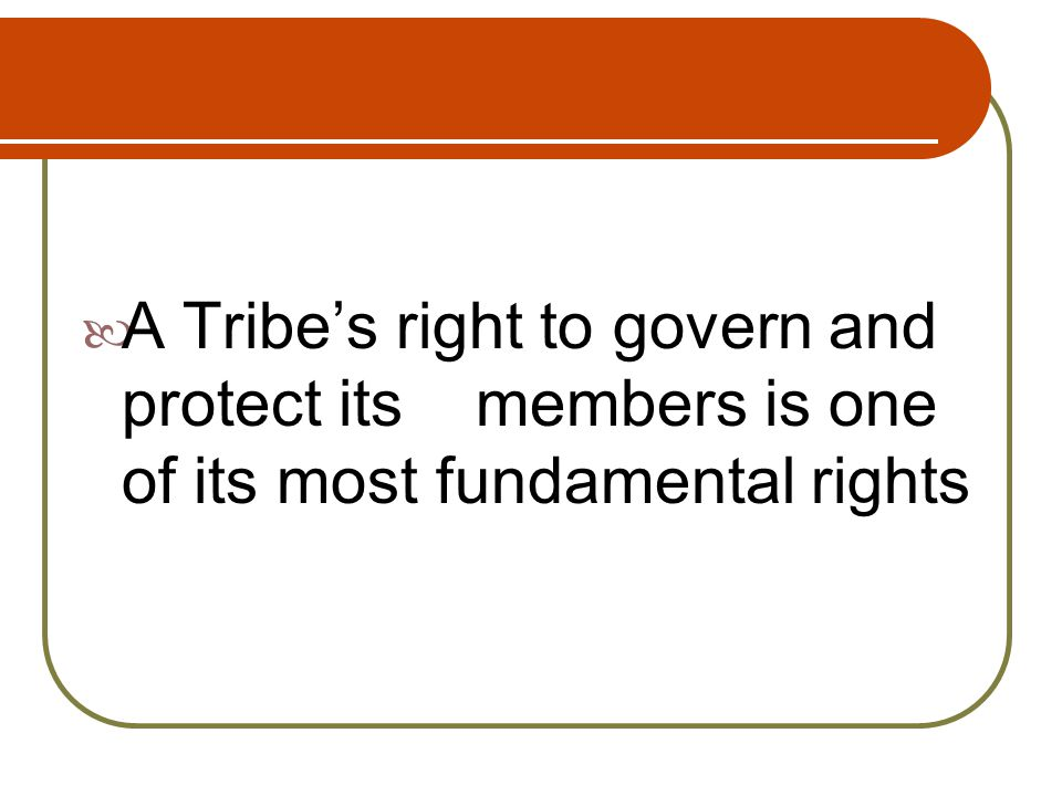 A Tribe's right to govern and protect its members is one of its most fundamental rights