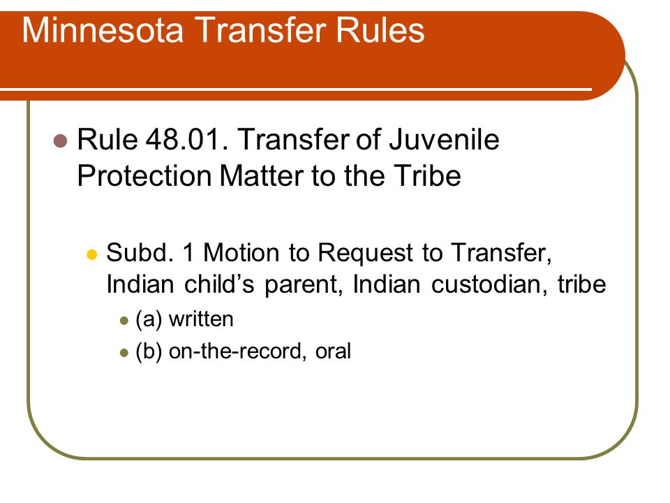 Minnesota Transfer Rules Rule 48.01. Transfer of Juvenile Protection Matter to the Tribe Subd.