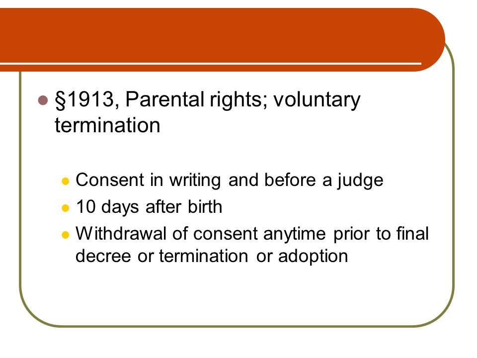 §1913, Parental rights; voluntary termination Consent in writing and before a judge 10 days after birth Withdrawal of consent anytime prior to final decree or termination or adoption