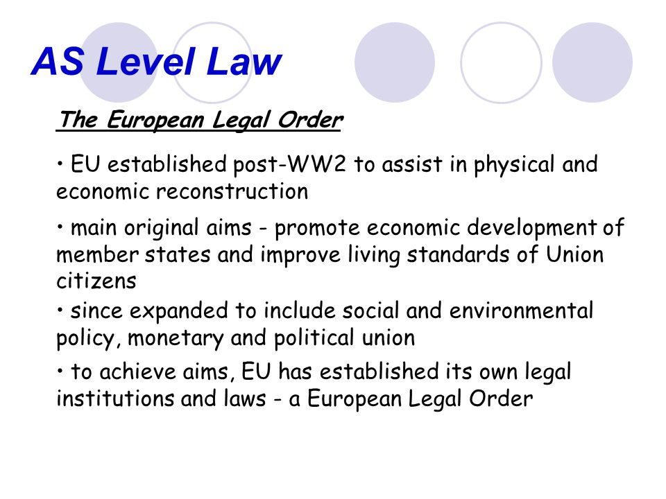 AS Level Law European Institutions European Council - major policy making body (heads of government and foreign ministers) - meets at 'Euro-Summits' Council of Ministers - main decision-making and legislative body.