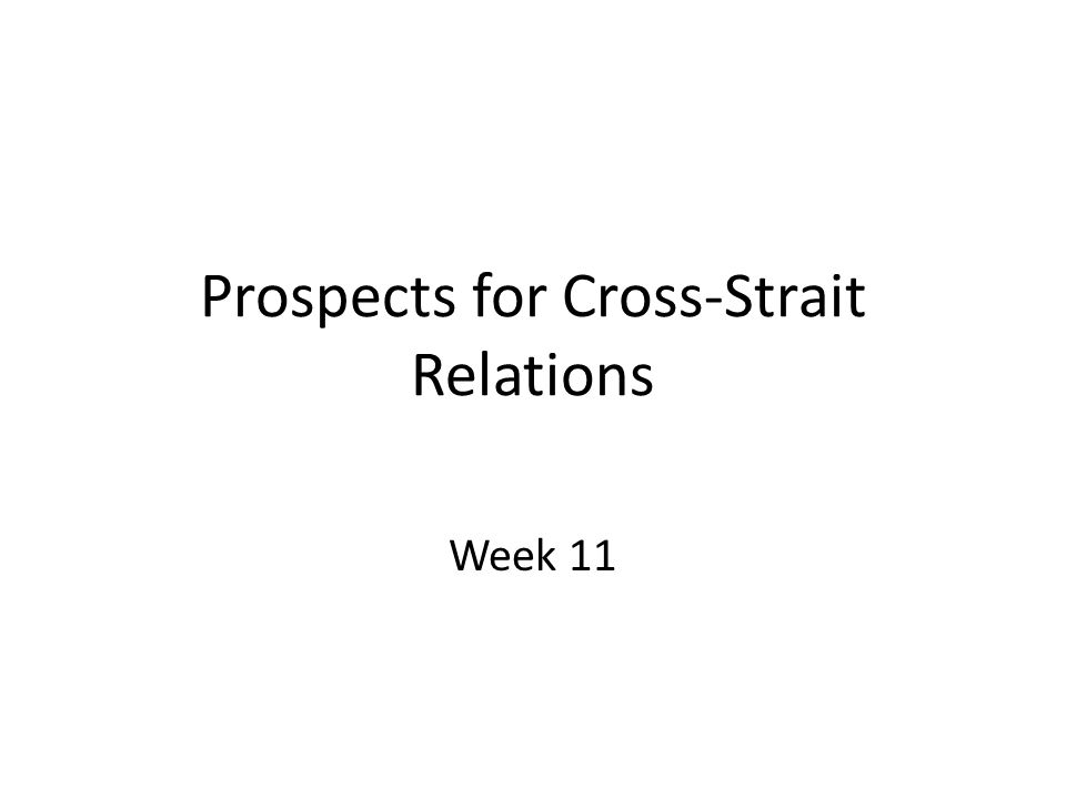 Prospects for Cross-Strait Relations Week 11