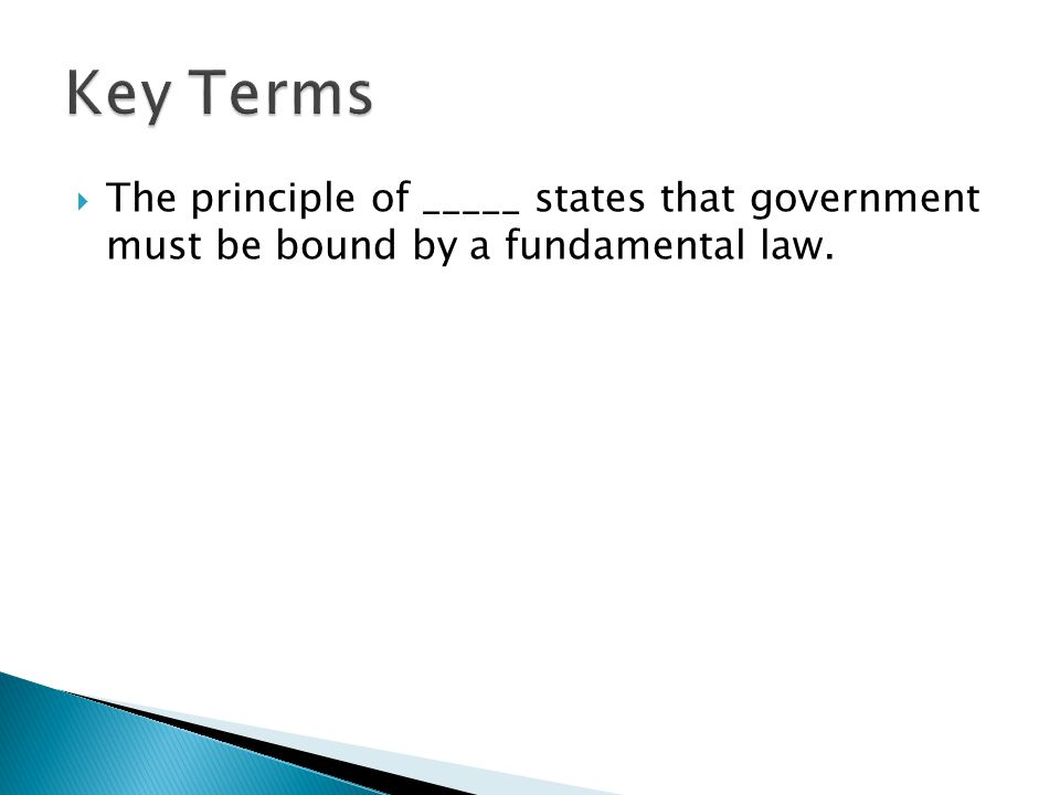  The principle of _____ states that government must be bound by a fundamental law.
