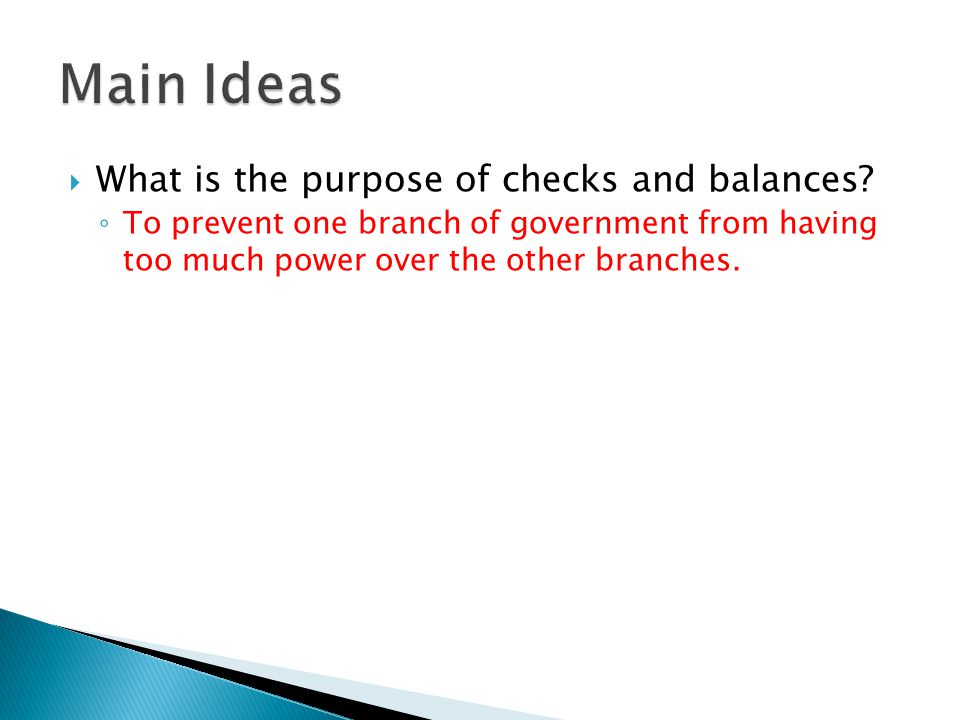 ◦ To prevent one branch of government from having too much power over the other branches.