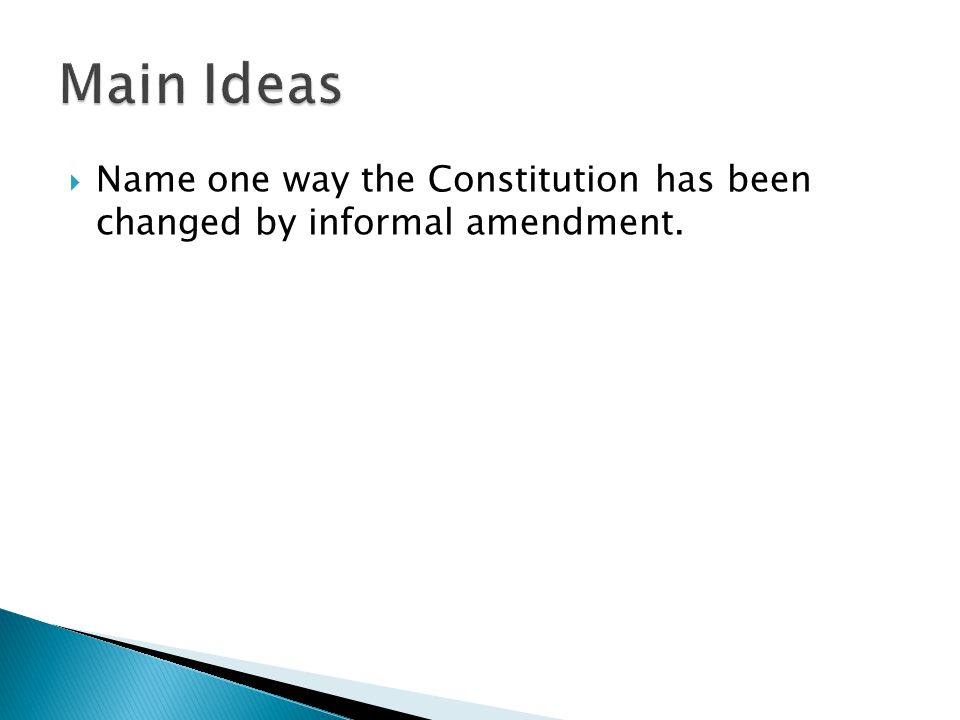  Name one way the Constitution has been changed by informal amendment.