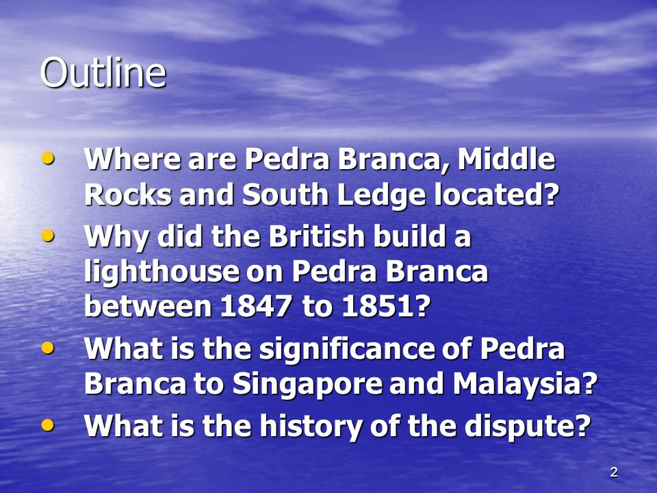2 Outline Where are Pedra Branca, Middle Rocks and South Ledge located.