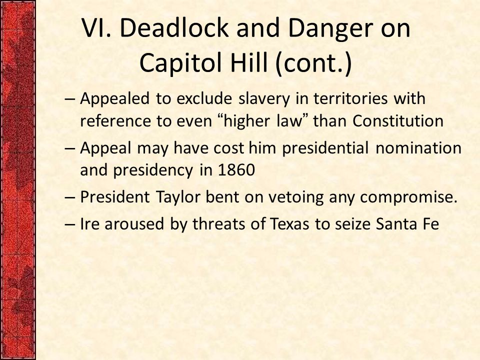 "VI. Deadlock and Danger on Capitol Hill (cont.) – Appealed to exclude slavery in territories with reference to even ""higher law"" than Constitution – A"