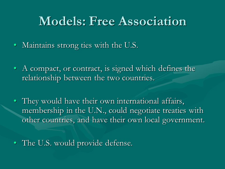 Models: Free Association Maintains strong ties with the U.S.Maintains strong ties with the U.S.