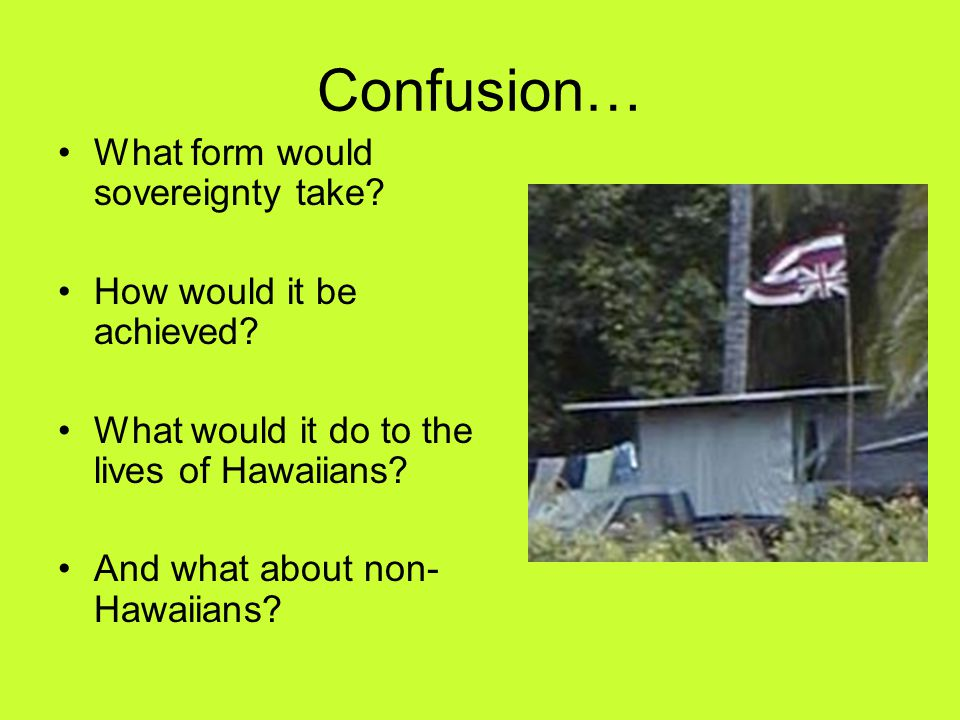 Confusion… What form would sovereignty take.How would it be achieved.