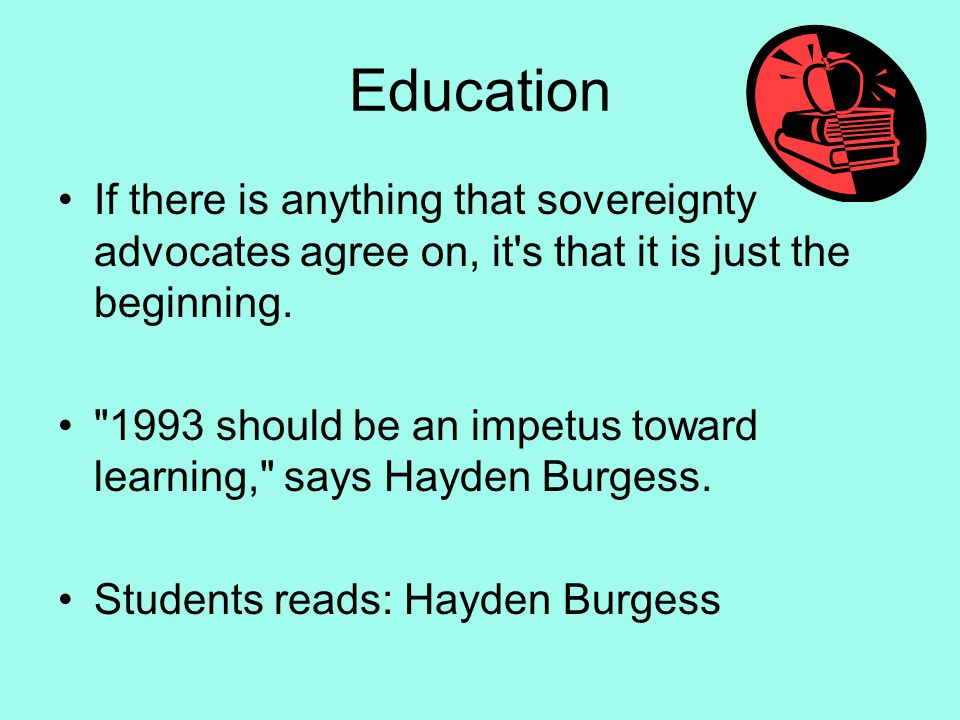 Education If there is anything that sovereignty advocates agree on, it's that it is just the beginning.